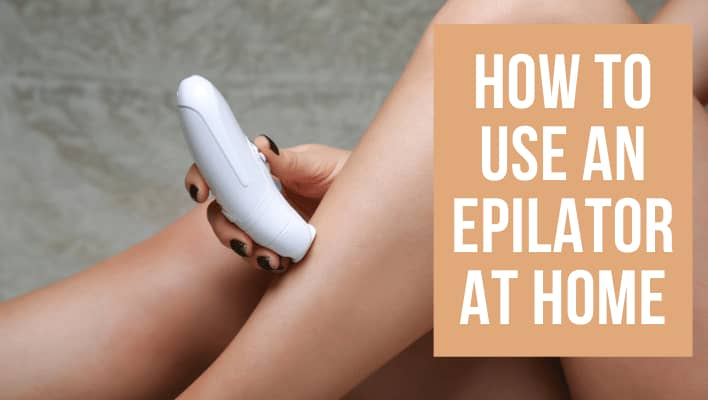 How to Use an Epilator at Home